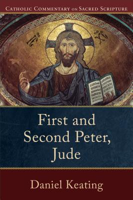 First and Second Peter, Jude - Keating, Daniel, and Williamson, Peter, M.D. (Editor), and Healy, Mary (Editor)