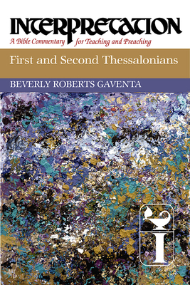 First and Second Thessalonians: Interpretation: A Bible Commentary for Teaching and Preaching - Gaventa, Beverly Roberts