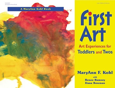 First Art: Art Experiences for Toddlers and Twos - Kohl, Maryann