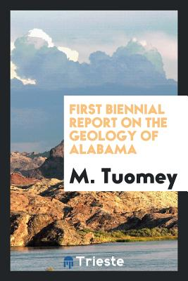 First Biennial Report on the Geology of Alabama - Tuomey, M