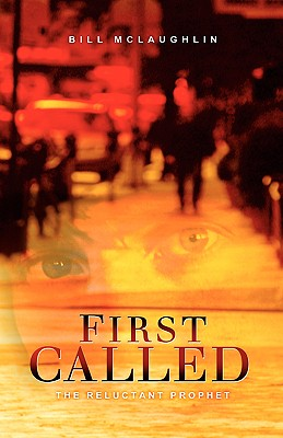 First Called: The Reluctant Prophet - McLaughlin, Bill