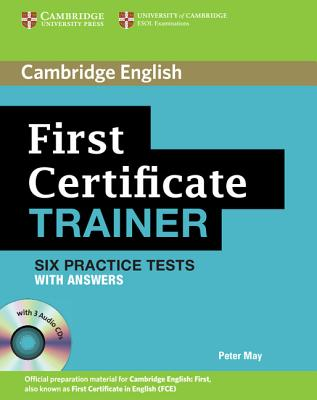 First Certificate Trainer: Six Practice Tests with Answers - May, Peter, Professor