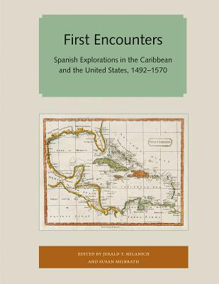 First Encounters: Spanish Explorations in the Caribbean and the United States, 1492-1570 - Milanich, Jerald T (Editor), and Milbrath, Susan (Editor)