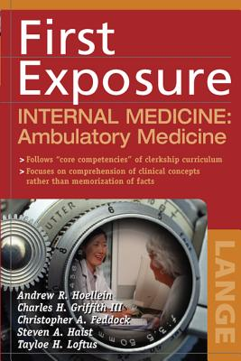 First Exposure to Internal Medicine: Ambulatory Medicine - Hoellein, Andrew R, MD, and Griffith, Charles H, MD