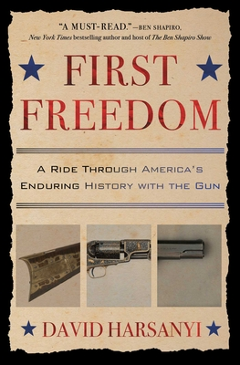 First Freedom: A Ride Through America's Enduring History with the Gun - Harsanyi, David