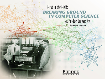 First in the Field: Breaking Ground in Computer Science at Purdue University - Pyle, Robin Lea