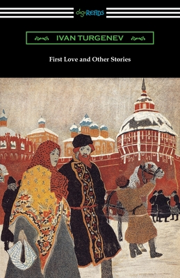 First Love and Other Stories - Turgenev, Ivan Sergeevich, and Garnett, Constance (Translated by)
