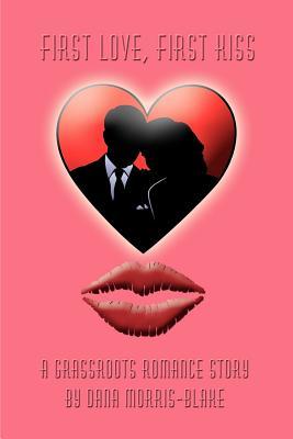 First Love, First Kiss - Morris-Blake, Dana
