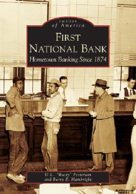 "First National Bank: Hometown Banking Since 1874 - Patterson, U L ""Rusty"", and Hambright, Barry E"