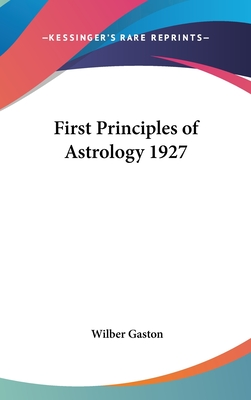 First Principles of Astrology 1927 - Gaston, Wilber