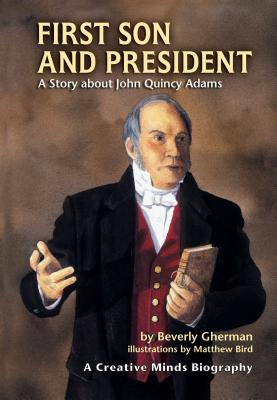 First Son and President: A Story about John Quincy Adams - Gherman, Beverly
