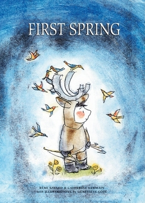 First Spring: An Innu Tale of North America - Savard, Remi, and Germain, Catherine