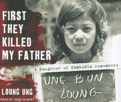 First They Killed My Father: A Daughter of Cambodia Remembers - Ung, Loung, and Gilbert, Tavia (Narrator)