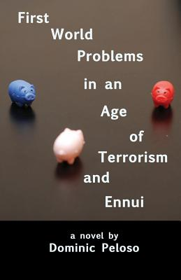 First World Problems in an Age of Terrorism and Ennui - Peloso, Dominic