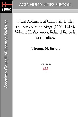 Fiscal Accounts of Catalonia Under the Early Count-Kings (1151-1213) Volume II: Accounts, Related Records, and Indices - Bisson, Thomas N