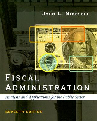 Fiscal Administration: Analysis and Applications for the Public Sector - Mikesell, John L