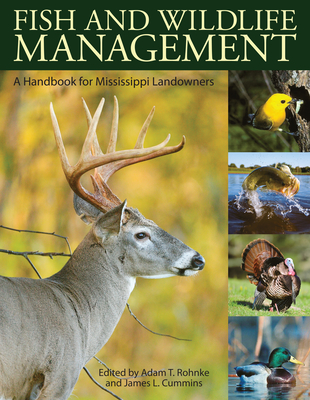 Fish and Wildlife Management: A Handbook for Mississippi Landowners - Rohnke, Adam T