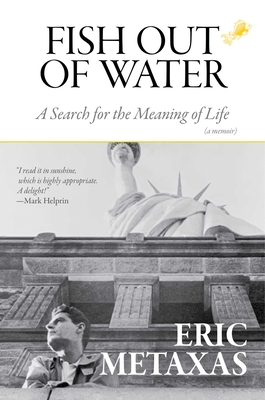 Fish Out of Water: A Search for the Meaning of Life - Metaxas, Eric