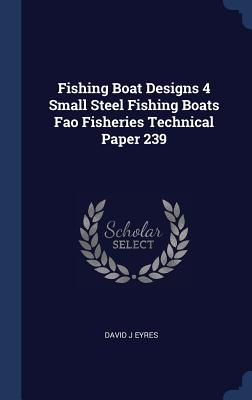 Fishing Boat Designs 4 Small Steel Fishing Boats Fao Fisheries Technical Paper 239 - Eyres, David J