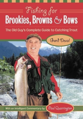 Fishing for Brookies, Browns, and Bows: The Old Guy's Complete Guide to Catching Trout - Deval, Gord, and Quarrington, Paul (Commentaries by)