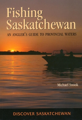 Fishing Saskatchewan:: An Angler's Guide to Provincial Waters - Snook, Michael, and Michael, Michael
