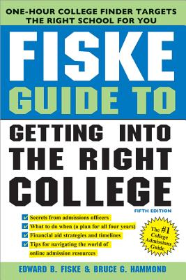 Fiske Guide to Getting Into the Right College - Fiske, Edward B, and Hammond, Bruce G