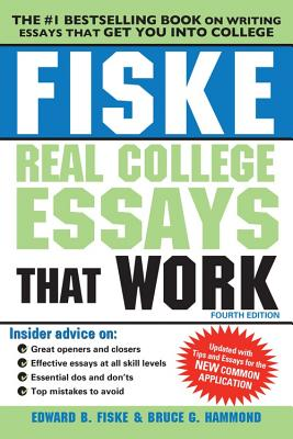 Fiske Real College Essays That Work - Fiske, Edward, and Hammond, Bruce
