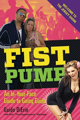 Fist Pump: An In-Your-Face Guide to Going Guido - DiErio, Guido