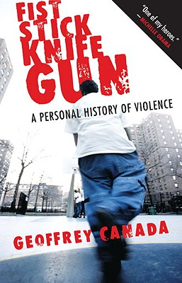 Fist Stick Knife Gun: A Personal History of Violence - Canada, Geoffrey