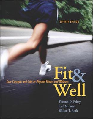 Fit and Well: Core Concepts and Labs in Physical Fitness and Wellness with Online Learning Center Bind-In Card and Daily Fitness and Nutrition Journal - Fahey, Thomas D, and Insel, Paul M, and Roth, Walton T