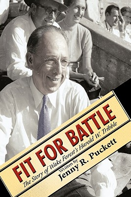 Fit for Battle: The Story of Wake Forest's Harold W. Tribble - Puckett, Jenny R