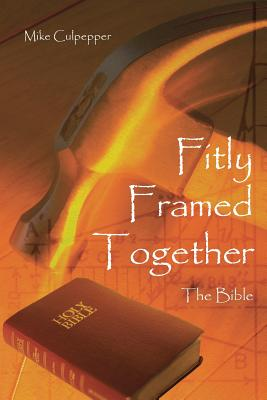 Fitly Framed Together: The Bible - Culpepper, Mike