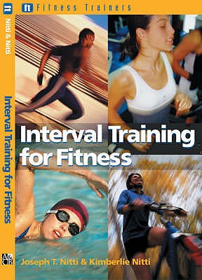 Fitness Trainers: Interval Training for Fitness - Nitti, Joseph T, M.D.