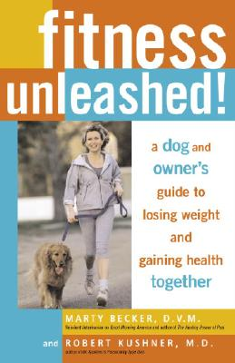 Fitness Unleashed!: A Dog and Owner's Guide to Losing Weight and Gaining Health Together - Becker, Marty, D.V.M., D V M, and Kushner, Robert F, MD