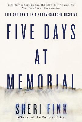 Five Days at Memorial: Life and Death in a Storm-Ravaged Hospital - Fink, Sheri Lee