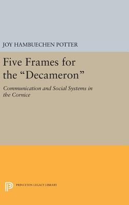 "Five Frames for the ""Decameron"": Communication and Social Systems in the CORNICE - Potter, Joy Hambuechen"