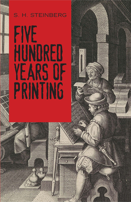 Five Hundred Years of Printing - Steinberg, S H