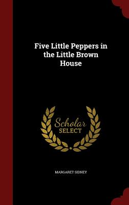 Five Little Peppers in the Little Brown House - Sidney, Margaret