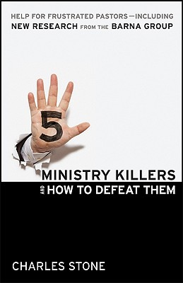 Five Ministry Killers and How to Defeat Them: Help for Frustrated Pastors - Including New Research from the Barna Group - Stone, Charles