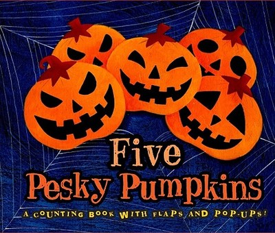 Five Pesky Pumpkins: A Counting Book with Flaps and Pop-Ups! - Vaughn, Marcia
