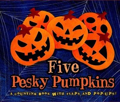 Five Pesky Pumpkins: A Counting Book with Flaps and Pop-Ups! - Vaughn, Marcia, and Garofoli, Viviana (Illustrator)