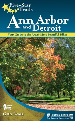 Five-Star Trails: Ann Arbor and Detroit: Your Guide to the Area's Most Beautiful Hikes - Tasker, Greg