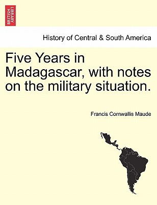 Five Years in Madagascar, with Notes on the Military Situation. - Maude, Francis Cornwallis