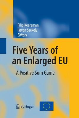 Five Years of an Enlarged Eu: A Positive Sum Game - Keereman, Filip (Editor), and Szekely, Istvan (Editor)
