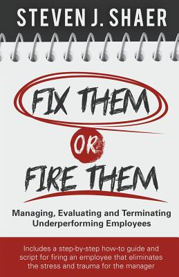 Fix Them or Fire Them: Managing, Evaluating and Terminating Underperforming Employees - Shaer, Steven J