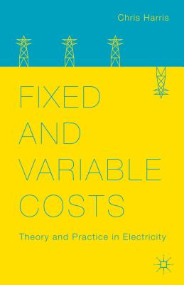 Fixed and Variable Costs: Theory and Practice in Electricity - Harris, Chris