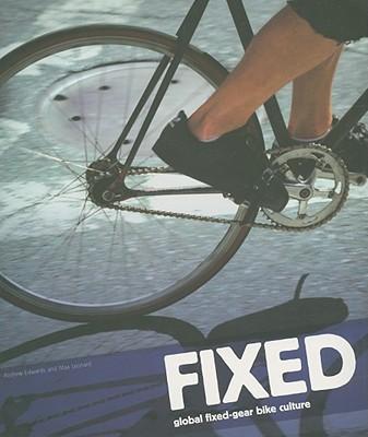 Fixed: Global Fixed-Gear Bike Culture - Edwards, Andrew, and Leonard, Max