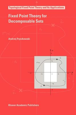 Fixed Point Theory for Decomposable Sets - Fryszkowski, Andrzej