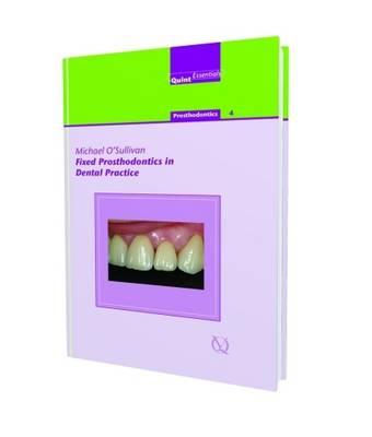Fixed Prosthodontics in Dental Practice: Prosthodontics 4 - O'Sullivan, Michael