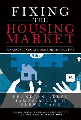 Fixing the Housing Market: Financial Innovations for the Future (Paperback) - Allen, Franklin, and Barth, James, and Yago, Glenn